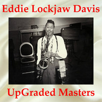Eddie Lockjaw Davis - Eddie Lockjaw Davis UpGraded Masters (All Tracks Remastered)
