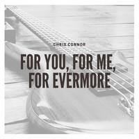 Chris Connor - For You, for Me, for Evermore