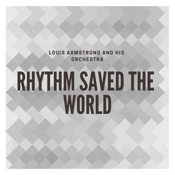 Louis Armstrong and His Orchestra - Rhythm Saved the World