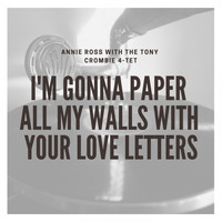 Annie Ross with The Tony Crombie 4-Tet - I'm Gonna Paper All My Walls With Your Love Letters