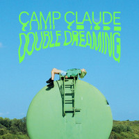 Camp Claude - Double Dreaming
