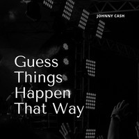 Johnny Cash - Guess Things Happen That Way