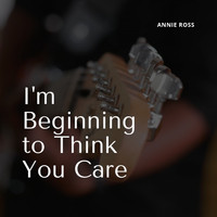 Annie Ross - I'm Beginning to Think You Care