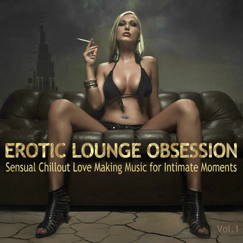 Various Artists - Erotic Lounge Obsession (Best of Sensual Chillout Love Making Music for Intimate Moments and Sexy Relaxation)