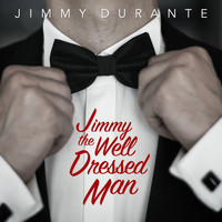 Jimmy Durante - Jimmy the Well Dressed Man