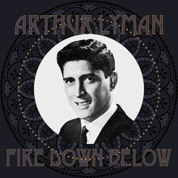 Arthur Lyman - Fire Down Below