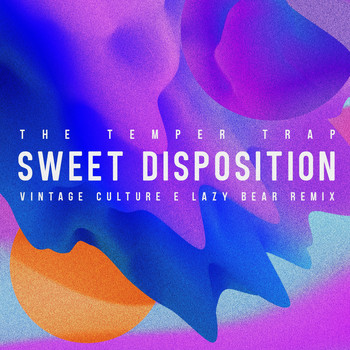 The Temper Trap, Vintage Culture & Lazy Bear - Sweet Disposition (Vintage Culture & Lazy Bear Remix)