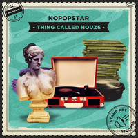 Nopopstar - Thing Called Houze
