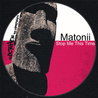 Matonii - Stop Me This Time