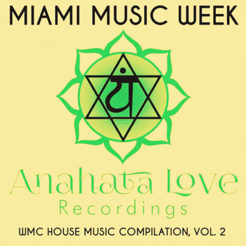 Various Artists - Miami Music Week: Anahata Love Recordings: WMC House Music Compilation, Vol. 2