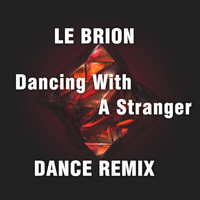 Le Brion - Dancing With A Stranger (Dance Remix)