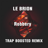 Le Brion - Robbery (Trap Boosted Remix)