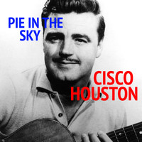 Cisco Houston - Pie In The Sky