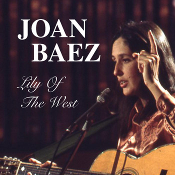 Joan Baez - Lily Of The West