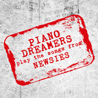 Piano Dreamers - Piano Dreamers Play the Songs from Newsies
