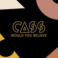 Cass - Would You Believe