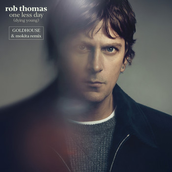 Rob Thomas - One Less Day (Dying Young) (GOLDHOUSE & Mokita Remix)