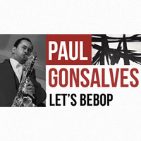 Paul Gonsalves - Let's Bebop