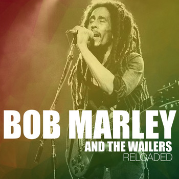 Bob Marley & The Wailers - Bob Marley And The Wailers Reloaded