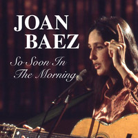 Joan Baez - So Soon In The Morning