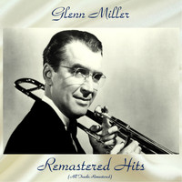 Glenn Miller - Remastered Hits (All Tracks Remastered)