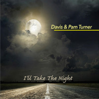 Davis Turner & Pam Turner - I'll Take the Night