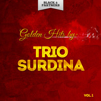 Trio Surdina - Golden Hits By Trio Surdina Vol 1