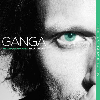 Ganga - My Strange Paradise: An Anthology (Selected Works, Vol. 1)