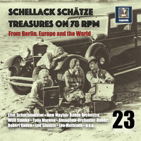 Various Artists - Schellack Schätze: Treasures on 78 RPM from Berlin, Europe and the World, Vol. 23