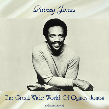 Quincy Jones - The Great Wide World Of Quincy Jones (Remastered 2019)