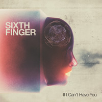 Sixth Finger - If I Can't Have You