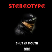 Stereotype - Shut ya Mouth (Explicit)