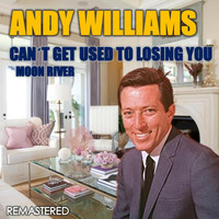 Andy Williams - Can't Get Used to Losing You & Moon River (Remastered)
