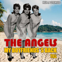 The Angels - My Boyfriend's Back & Till (Remastered)