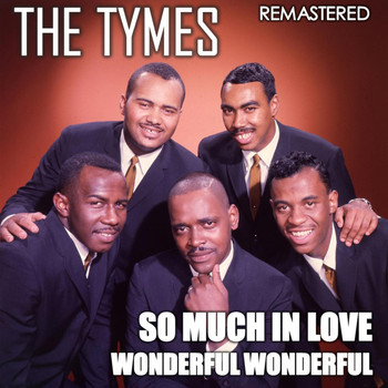 The Tymes - So Much in Love & Wonderful Wonderful (Remastered)