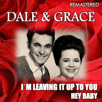 Dale & Grace - I'm Leaving It Up to You & Hey Baby (Remastered)