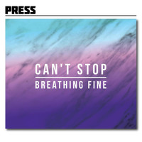 Press - Can't Stop / Breathing Fine