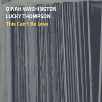 Dinah Washington, Lucky Thompsom and His Orchestra - This Can't Be Love