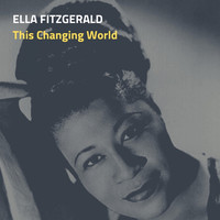 Ella Fitzgerald - This Changing World