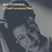 Ella Fitzgerald - Is There Somebody Else?