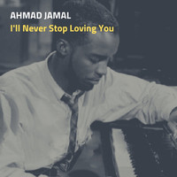 Ahmad Jamal - I'll Never Stop Loving You