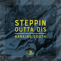 Ranking Youth - Steppin Outta Dis