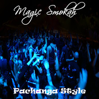 Magic Smokah - Pachanga Style (Explicit)