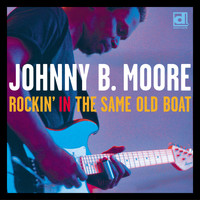 Johnny B. Moore - Rockin' in the Same Old Boat