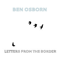 Ben Osborn - Letters from the Border