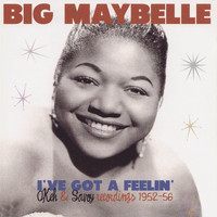 Big Maybelle - I've Got a Feelin' - Okeh & Savoy Recordings 1952-56