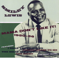 Smiley Lewis - Mama Don't Like It! 1950-1956