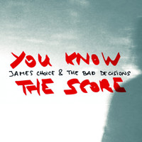 James Choice & The Bad Decisions - You Know the Score (Radio Edit)
