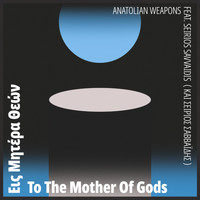 Anatolian Weapons - To The Mother Of Gods