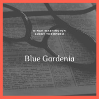 Dinah Washington, Lucky Thompsom and His Orchestra - Blue Gardenia